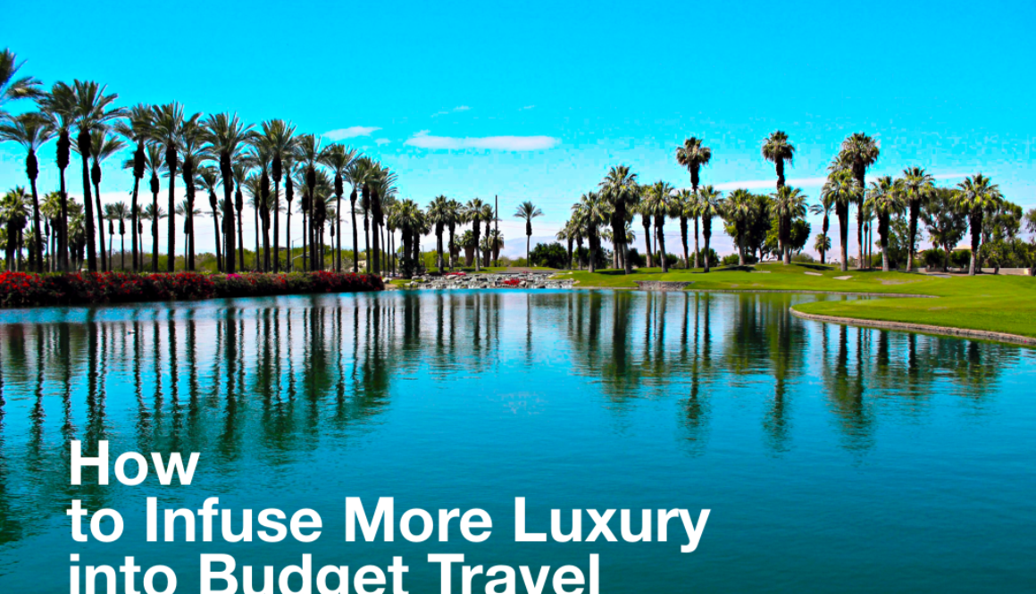 How to Infuse More Luxury in to Budget Travel
